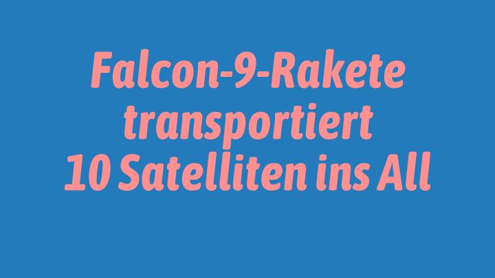 Falcon-9-Rakete transportiert 10 Satelliten ins All